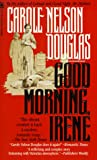 Front cover for the book Good Morning, Irene by Carole Nelson Douglas