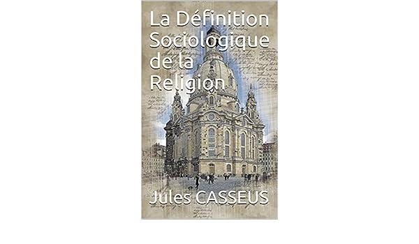La Définition Sociologique de la Religion (French Edition) - Kindle edition by Jules CASSEUS. Religion & Spirituality Kindle eBooks @ Amazon.com.