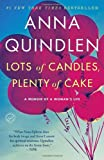 Lots of Candles, Plenty of Cake, Anna Quindlen, 0812981669