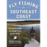 Fly Fishing the Southeast Coast: A Complete Guide to Fishing Fresh and Salt Water