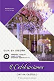 Celebraciones - Guia en Diseño de Bodas: Libro para Aprender paso a paso el Styling, Planificar y Organizar Eventos con Ideas Originales y Decoración en ... Planner y Novia DIY (Spanish Edition)