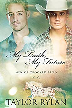 My Truth, My Future: Men of Crooked Bend Book 4 by [Rylan, Taylor]