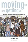 img - for Moving Up and Getting on: Migration, Integration and Social Cohesion in the UK by Jill Rutter (2015-07-01) book / textbook / text book