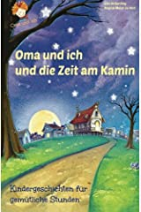 Oma und ich und die Zeit am Kamin: Kindergeschichten für gemütliche Stunden (German Edition)