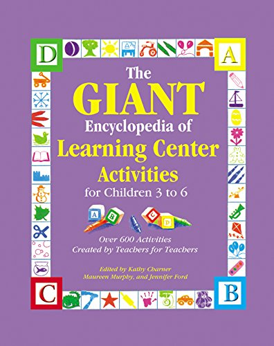 The GIANT Encyclopedia of Learning Center Activities for Children 3 to 6: Over 600 Activities Created by Teachers for Teachers (The GIANT Series)