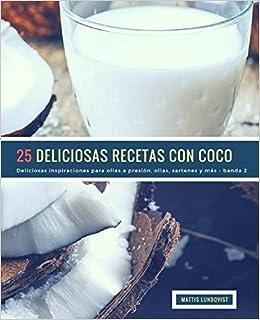 25 Deliciosas Recetas Con Coco - banda 2: Deliciosas inspiraciones para ollas a presión, ollas, sartenes y más: Volume 3: Amazon.es: Mattis Lundqvist: ...