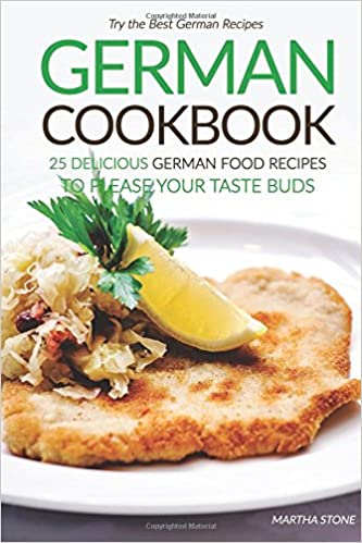 German Cookbook - 25 Delicious German Food Recipes to Please your Taste Buds: Try the Best German Re