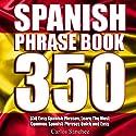 Spanish Phrasebook: 350 Easy Spanish Phrases: Learn the Most Common Spanish Phrases Quick and Easy, Spanish Phrase Book Audiobook by Carlos Sanchez Narrated by Claudia R. Barrett, Rebecca Maria