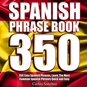 Spanish Phrasebook: 350 Easy Spanish Phrases Audiobook