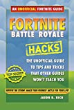 Fortnite Battle Royale Hacks: An Unofficial Guide to Tips and Tricks That Other Guides Won't Teach You