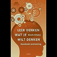 Leer denken wat je wilt denken (Basisboek zentraining Book 1)