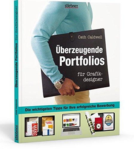 Überzeugende Portfolios für Grafikdesigner: Die wichtigsten Tipps für Ihre erfolgreiche Bewerbung Taschenbuch – 16. Februar 2011 Cath Caldwell Stiebner 3830713959 Innenarchitektur / Design