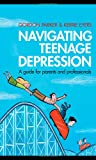 Navigating Teenage Depression, Gordon Parker and Kerrie Eyers, 0415583373