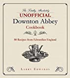 The Totally, Absolutely Unofficial Downton Abbey Cookbook, Larry Edwards, 1628723165