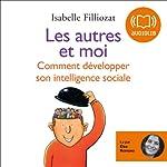 Les autres et moi: Comment développer son intelligence sociale | Isabelle Filliozat