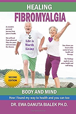 Healing Fibromyalgia: A medical researcher's personal journey out of the pain and despair of Fibromyalgia