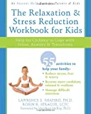 The Relaxation and Stress Reduction Workbook for Kids, Lawrence E. Shapiro and Robin K. Sprague, 1572245824