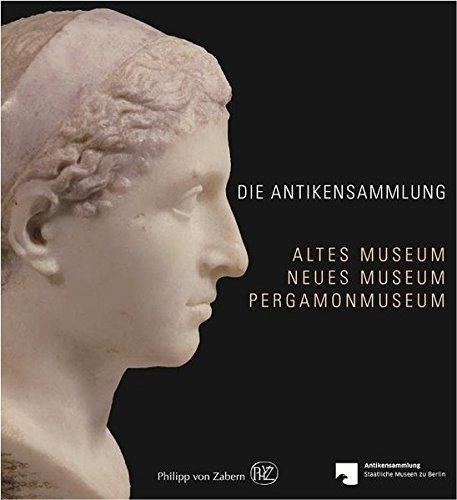 Die Antikensammlung: Altes Museum, Neues Museum, Pergamonmuseum