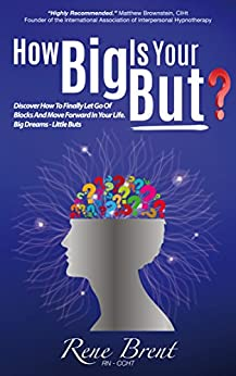 How Big Is Your BUT?: Discover How To Let Go Of Blocks And Move Forward In Your Life. Big Dreams - Little BUTS by [Brent, Rene]