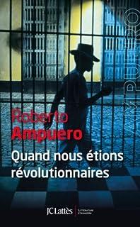 Quand nous étions révolutionnaires, Ampuero, Roberto
