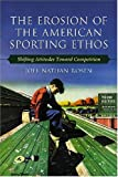 The Erosion of the American Sporting Ethos: Shifting Attitudes Toward Competition