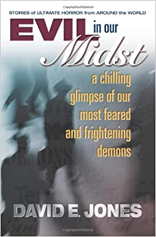Evil in Our Midst: A Chilling Glimpse of Our Most Feared and Frightening Demons