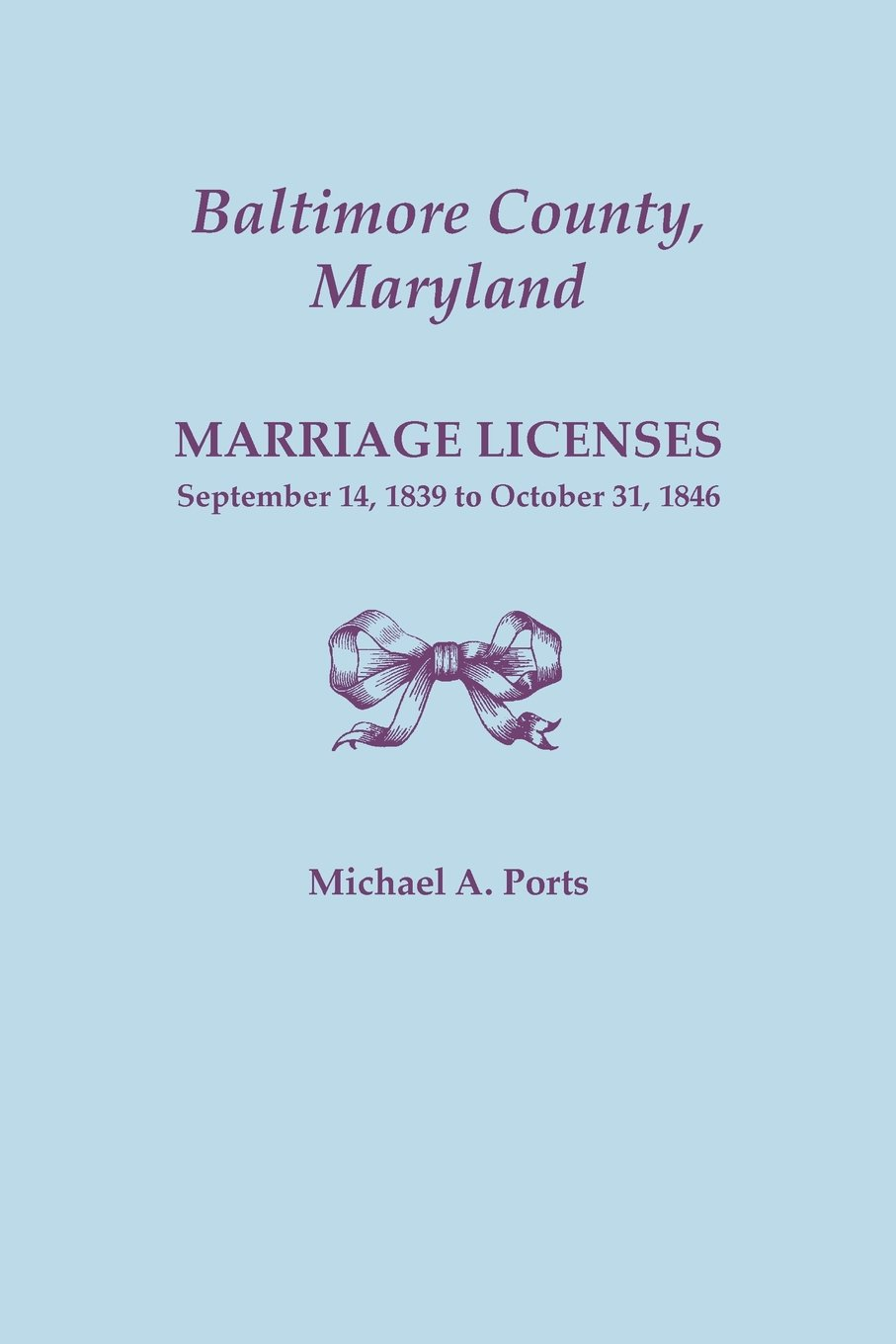 Download Baltimore County, Maryland, Marriage Licenses: September 14, 1839 to October 31, 1846 PDF