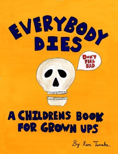 Everybody Dies: A Children's Book for Grown Ups pdf
