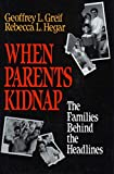When Parents Kidnap: Families Behind the Headlines, Their Problems and Solutions