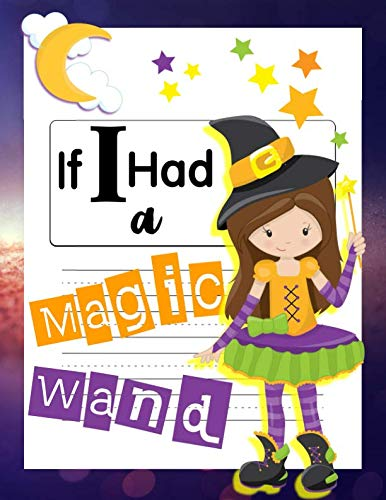 Halloween Themed Writing Paper (If I Had A Magic Wand: Not just for Halloween! A Magical Draw and Write Primary Notebook With Writing Prompts For Girls Ages 6-9 (Halloween Activities For)