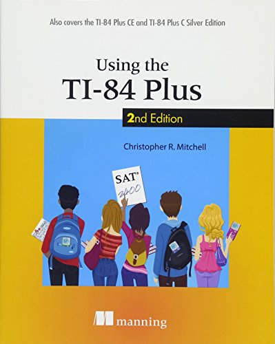 Using the TI-84 Plus: Also Covers the TI-84 Plus CE and TI-84 Plus C Silver Edition by Manning Publications