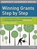 Winning Grants Step by Step: The Complete Workbook for Planning, Developing and Writing Successful Proposals (The Jossey-Bass Nonprofit Guidebook Series) by O'Neal-McElrath, Tori Published by Jossey-Bass 4th (fourth) edition (2013) Paperback