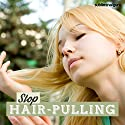 Stop Hair Pulling: Break Your Hair Pulling Habit with Subliminal Messages Speech by  Subliminal Guru Narrated by  Subliminal Guru