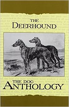 The Deerhound - A Dog Anthology (A Vintage Dog Books Breed Classic)