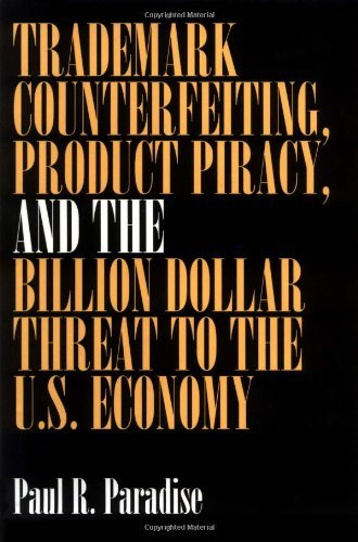Trademark Counterfeiting, Product Piracy, and the Billion Dollar Threat to the U.S. Economy