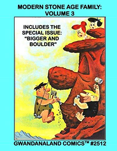 Modern Stone-Age Family: Volume 3: Gwandanaland Comics #2512 --- The Final Public Domain Volume of Prehistoric Hilarity!