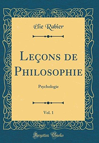 (Leçons de Philosophie, Vol. 1: Psychologie (Classic Reprint) (French Edition))