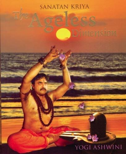 Sanatan Kriya the Ageless Dimension: Amazon.es: Ashwini Yogi ...