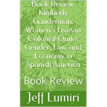 Book Review: Kimberly Gauderman, Women's Lives in Colonial Quito: Gender, Law, and Economy in Spanish America: Book Review