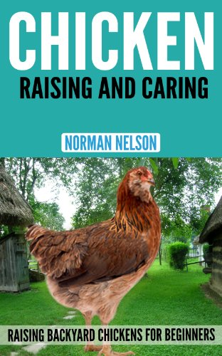 Chicken Raising And Caring: Raising Backyard Chickens For Beginners By  [Nelson, Norman]