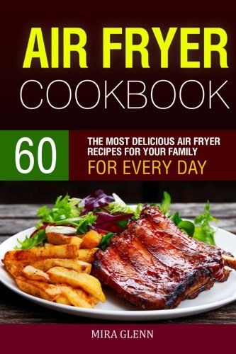 60 Most Delicious Air Fryer Recipes for Your Family
