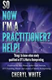 So Now I'm a Practitioner? Help!: Things to Know When Newly Qualified in EFT and Matrix Reimprinting