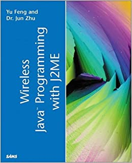 Wireless Java Programming with J2ME: Yu Feng, Jun Zhu