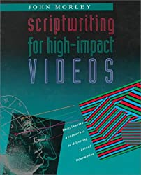 Scriptwriting for High-Impact Videos: Imaginative Approaches to Delivering Factual Information, First Edition