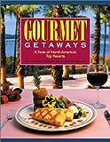 Gourmet Getaways: A Taste of North America s Top Resorts