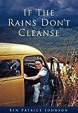 If the Rains Don't Cleanse, Ben Patrick Johnson, 0982285302
