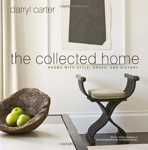 The Collected Home: Rooms With Style, Grace, And History: Darryl Carter:  9780307953940: Amazon.com: Books