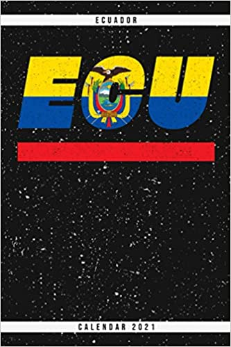 Ecu Calendar 2021 Amazon.com: Ecuador. ECU. Calendar 2021: Weekly planner with