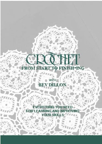 Crochet From Start to Finishing: Everything You Need For Learning and Improving Your (Delta Crochet)