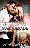 Her Royal Masquerade (Her Royal Romance Book 1)